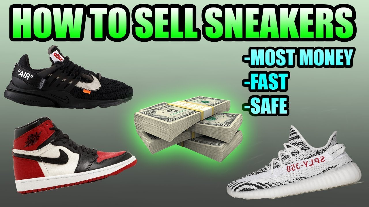 How To SELL Your Sneakers FAST And For The MOST MONEY , Safely ! | Selling Sneakers Fast