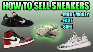 How To SELL Your Sneakers FAST And For The MOST MONEY , Safely !   Selling Sneakers Fast