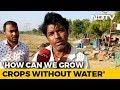 Farmers In Gujarat Hit By Water Crisis