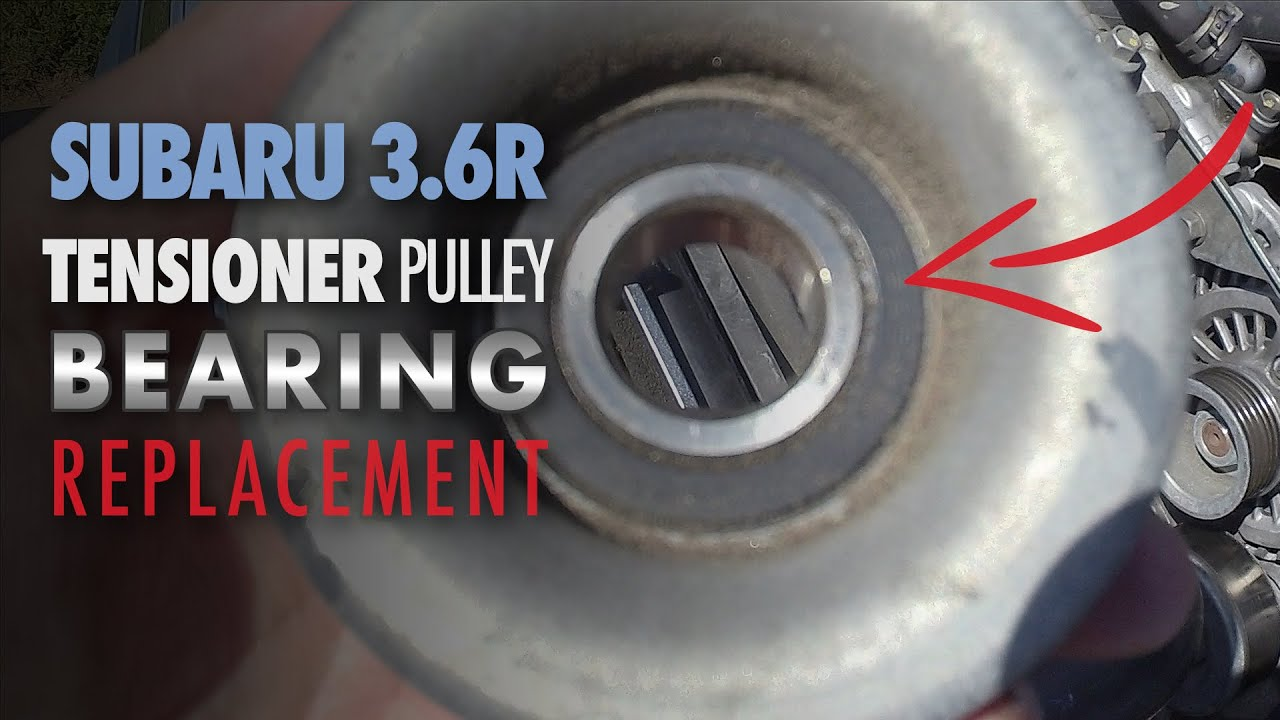 Subaru Outback 3 6 | Tensioner Pulley Bearing Replacement