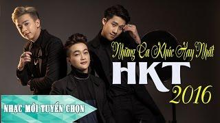 Những Ca Khúc Hay Nhất Của HKT 2016 - Những Bài Hát Hot Nhất Của HKT