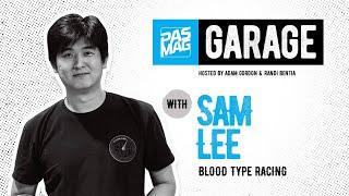 PASMAG Garage: Sam Lee of Blood Type Racing
