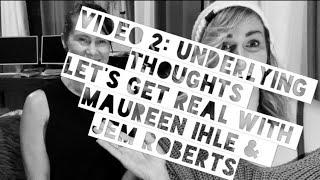 Video 2: Underlying thoughts, Let's get real