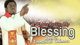 Rev. Fr. Emmanuel Obimma(EBUBE MUONSO) - I Must Receive My Blessing - Nigerian Gospel Music