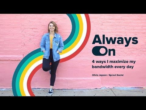Always On: 4 ways I maximize my bandwidth every day with Sprout Social's Olivia Jepson