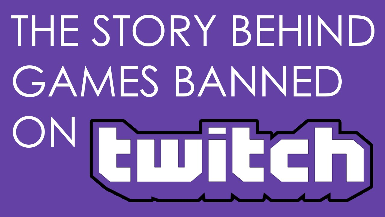 The Story Behind Games Banned On Twitch Youtube