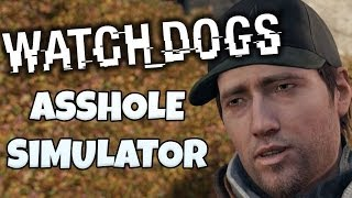 ASSHOLE SIMULATOR - Watch Dogs Funny Moments