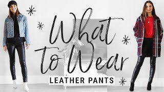 how to style LEATHER PANTS!  WHAT TO WEAR with leather/pleather/coated denim!