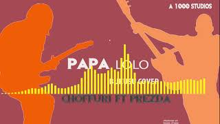 PAPA LOLO (BUKUSU COVER ) CHOFFURI FT PREZDA