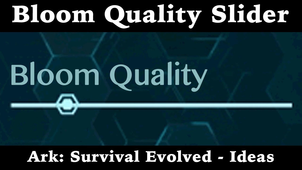 Bloom quality slider ark survival evolved ideas youtube bloom quality slider ark survival evolved ideas malvernweather Choice Image
