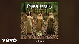 Pistol Annies - Milkman (Audio)