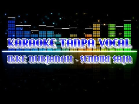 Ikke Nurjanah - Sendiri Saja (Karaoke Tanpa Vocal)