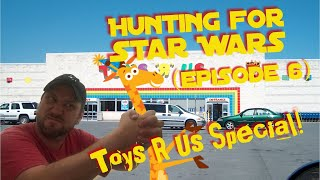 Hunting for Star Wars: Episode 6:  Toys R Us Specail