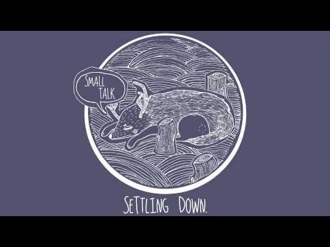 """Small Talk - """"Settling Down"""""""