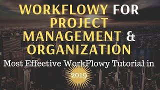 Using WorkFlowy for Project Management & Organization | (Most Effective WorkFlowy Tutorial in 2019)