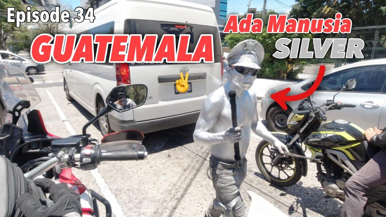 EP. 34 : Manusia SILVER Cabang GUATEMALA