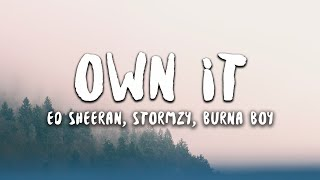 Ed Sheeran, Stormzy, Burna Boy - Own It (Lyrics)
