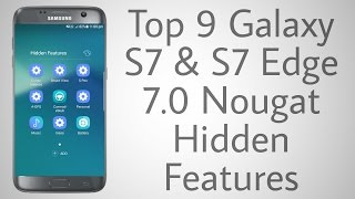 Top 9 Galaxy S7 & S7 Edge 7.0 Nougat Hidden Features
