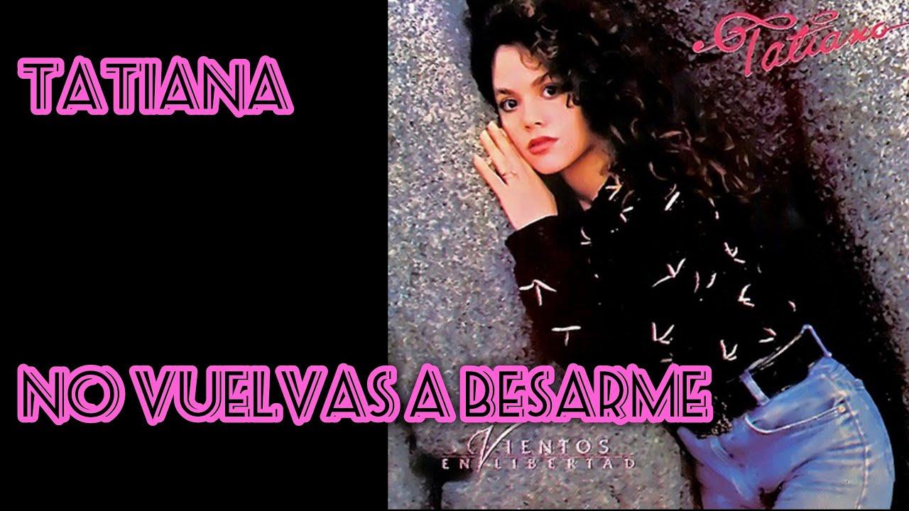 Download Tatiana - No Vuelvas a Besarme (Letra)