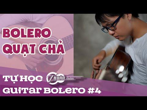TỰ HỌC GUITAR BOLERO BÀI 4 | ĐIỆU BOLERO QUẠT CHẢ CƠ BẢN CHO NGƯỜI MỚI BẮT ĐẦU
