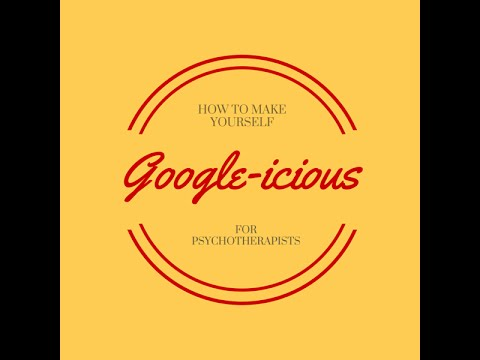 "Online Marketing for Psychotherapists: Making Yourself ""Google-icious"""