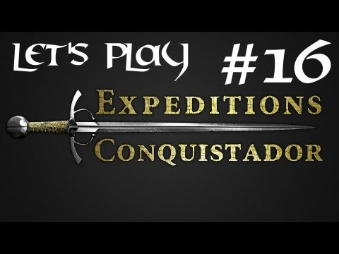 Episode 16 - Let's Play Expeditions : Conquistador - Pushed on a Grenade