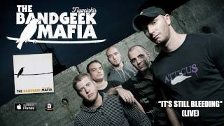THE BANDGEEK MAFIA - It's Still Bleeding (live)
