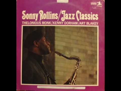 "Sonny Rollins — ""Jazz Classics"" [Full Album] 1954 + Thelonious Monk, Kenny Dorham, Art Taylor"