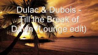 Dulac & Dubois - Till the Break of Dawn (Lounge edit).wmv