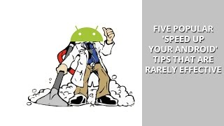 Five popular 'speed up your Android' tips that are rarely effective