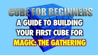 Mtg - Cube For Beginners - A Guide To Building Your First Cube For Magic: The Gathering