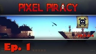 Pixel Piracy - Captain Ahab - Ep. 1 - New Captain, New Adventures!