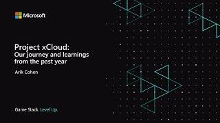Project xCloud: Our journey and learnings from the past year | Game Stack Live