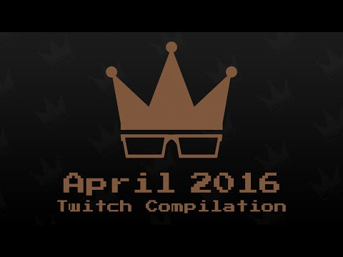 April 2016 Twitch Compilation