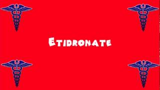 Pronounce Medical Words ― Etidronate