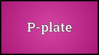 P-plate Meaning
