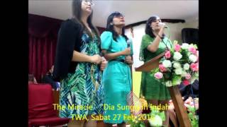 "TWA07 - The Miracle ""Dia Sungguh Indah"" [27 Feb 2016]"