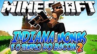 Indiana Monas e o Templo do Bacon 2! - Minecraft