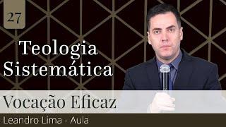 27. Vocação Eficaz (Aula) - Rev. Leandro Lima