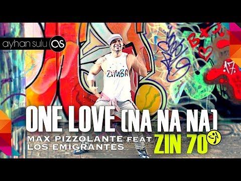 Zumba ZIN 70 - ONE LOVE (NA NA NA) - MAX PIZZOLANTE feat  LOS EMIGRANTES