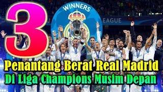 WAJIB DIINGAT!!! 3 Penantang Berat Real Madrid di Liga Champions Musim Depan