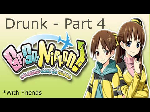 Drunk Go!Go! Nippon! My First Trip to Kawaii Land - Part 4