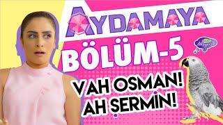 Aydamaya 5.Bölüm Vah Osman Ah Şermin – Düşyeri