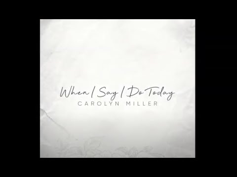 Download Carolyn Miller - When I Say I Do Today (Static Video)
