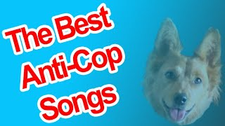 The Best Anti-Cop Songs (ft  Christopher Szabo)