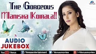 The Gorgeous Manisha Koirala : Best Hindi Songs , Audio Jukebox