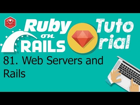 81. Ruby on rails tutorial (Rails App): Web Servers and Rails