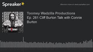 Ep. 261 Cliff Burton Talk with Connie Burton