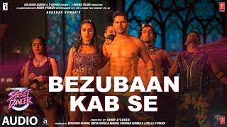 FUll Audio: Bezubaan Kab Se | Street Dancer 3D | Varun D | Siddharth B, Jubin N, Sachin-Jigar