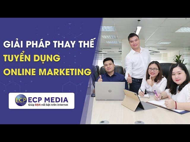 [ECP Media] ECP Media – Giải pháp thay thế tuyển dụng Online Marketing